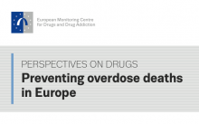The European Monitoring Centre for Drugs and Drugs Addiction has published their latest perspective on drugs titled Preventing Overdose Deaths in Europe