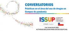 CONVERSATIONAL Practices in the area of drug use in times of pandemic. July 6-14, exclusive activity for PARTNERS of ISSUP Chile