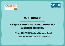 "The webinar hosted by ISSUP India on ""Relapse Prevention: A Step Towards a Sustained Recovery"" will be conducted on Tuesday, 1st September, 2020 at 1600 hours"